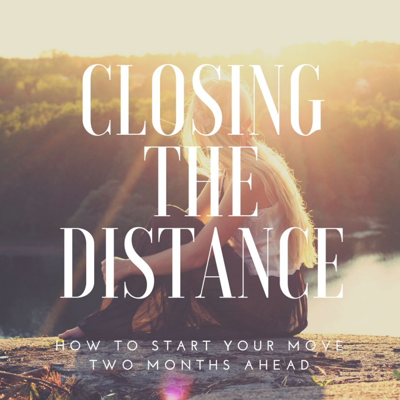 Closing the Distance: How to Start Your Move Two Months Ahead